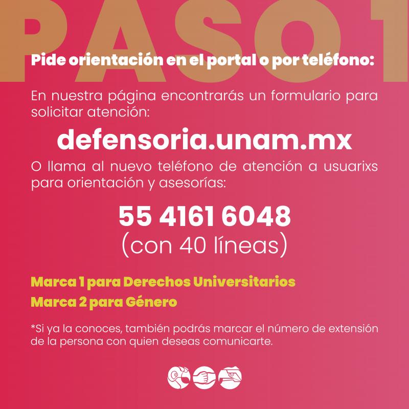 la Defensoría tiene nuevo número telefónico: 55 4161 6048 (con 40 líneas) Marca 1 para Derechos Universitarios Marca 2 para Género
